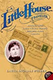 A Little House Traveler: Writings from Laura Ingalls Wilders Journeys Across America