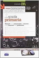 Il nuovo concorso a cattedra nella Scuola primaria. Manuale per la preparazione al concorso e per l'esercizio della professione