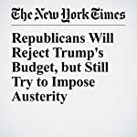Republicans Will Reject Trump's Budget, but Still Try to Impose Austerity | Carl Hulse