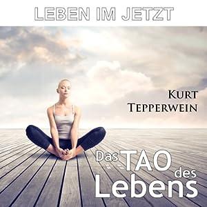 Leben im Jetzt: Das Tao des Lebens Hörbuch