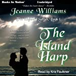 The Island Harp: The Highland Series, Book 1 (       UNABRIDGED) by Jeanne Williams Narrated by Kris Faulkner