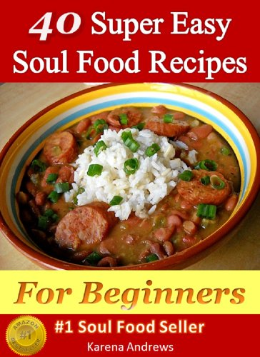Soul Food Recipes: 40 Super Easy Soul Food Recipes For Beginners (Soul Food Cookbook) by Karena Andrews