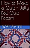 How to Make a Quilt - Jelly Roll Quilt Pattern
