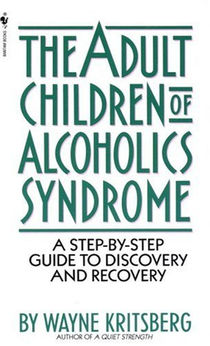 Adult Children of Alcoholics Syndrome: A Step By Step Guide To Discovery And Recovery, WAYNE KRITSBERG