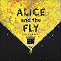 Alice and the Fly (       UNABRIDGED) by James Rice Narrated by Scott Williams