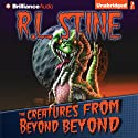 The Creatures from Beyond Beyond (       UNABRIDGED) by R.L. Stine Narrated by Kate Rudd