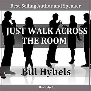 Just Walk Across the Room Rede von Bill Hybels Gesprochen von: Bill Hybels