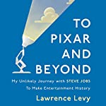 To Pixar and Beyond | Lawrence Levy