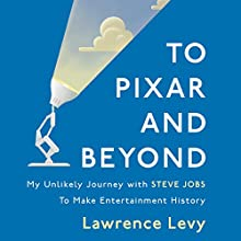 To Pixar and Beyond Audiobook by Lawrence Levy Narrated by Bronson Pinchot