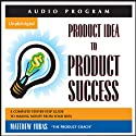 Product Idea to Product Success: A Complete Step-by-Step Guide to Making Money from Your Idea (       UNABRIDGED) by Matthew Yubas Narrated by Matthew Yubas