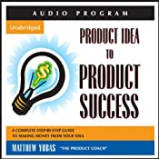 Product Idea to Product Success: A Complete Step-by-Step Guide to Making Money from Your Idea | [Matthew Yubas]