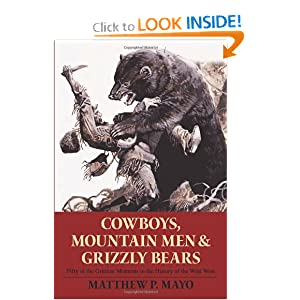 Cowboys, Mountain Men, and Grizzly Bears: Fifty of the Grittiest Moments in the History of the Wild West by Matthew P. Mayo
