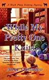 While My Pretty One Knits (Black Sheep Knitting Mysteries Book 1) by Anne Canadeo