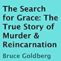 The Search for Grace: The True Story of Murder & Reincarnation Audiobook by Bruce Goldberg Narrated by Larry Terpening