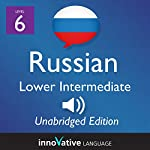 Learn Russian - Level 6 Lower Intermediate Russian, Volume 2: Lessons 1-25    Innovative Language Learning