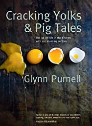Cracking Yolks & Pig Tales: The lid off life in the kitchen with 110 stunning recipes