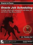 Oracle Job Scheduling: Creating Robust Task Management with dbms_job and Oracle 10g  dbms_scheduler (Oracle In-Focus series)