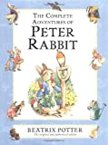 The Complete Adventures of Peter Rabbit: The Tale of Peter Rabbit; the Tale of Benjamin Bunny; the Tale of the Flopsy Bunnies; the Tale of Mr. Tod Beatrix Potter