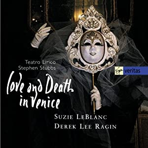 Love and Death in Venice / LeBlanc, Ragin, Teatro Lirico, Stephen Stubbs