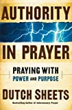 Authority in Prayer: Praying with Power and Purpose (0764204068) by Sheets, Dutch