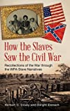 img - for How the Slaves Saw the Civil War: Recollections of the War through the WPA Slave Narratives book / textbook / text book
