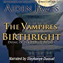 The Vampires' Birthright: Dying of the Dark Vampires, Book 2 Audiobook by Aiden James Narrated by Stephanye Dussud