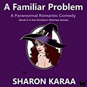 A Familiar Problem: Northern Witches, Book 2 | Sharon Karaa