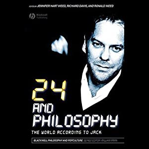 24 and Philosophy: The World According to Jack | [Ronald Weed]