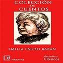 Colección de cuentos de Emilia Pardo Bazán Audiobook by Emilia Pardo Bazán Narrated by Macu Gómez, Teresa Ramírez