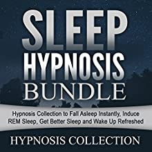 Sleep Hypnosis Bundle: Hypnosis Collection to Fall Asleep Instantly, Induce REM Sleep, Get Better Sleep and Wake up Refreshed  by  Hypnosis Collection Narrated by  Hypnosis Collection