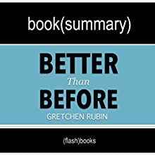 Better than Before: Mastering the Habits of Our Everyday Lives by Gretchen Rubin: Book Summary Audiobook by  FlashBooks Book Summaries Narrated by Dean Bokhari