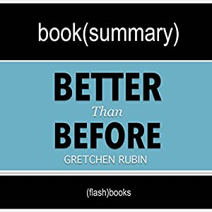 Better than Before: Mastering the Habits of Our Everyday Lives by Gretchen Rubin: Book Summary Audiobook