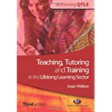 Teaching, Tutoring and Training in the Lifelong Learning Sectorby Susan Wallace