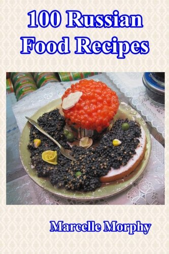100 Russian Food Recipes by Marcelle Morphy