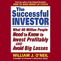 The Successful Investor: What 80 Million People Need to Know to Invest Profitably and Avoid Big Losses (       ungekürzt) von William J. O'Neil Gesprochen von: Alan Sklar