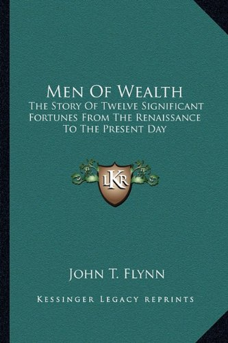 Men of Wealth: The Story of Twelve Significant Fortunes from the Renaissance to the Present Day