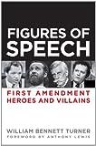 Figures of Speech: First Amendment Heroes and Villains