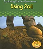 img - for Using Soil (Exploring Earth's Resources) book / textbook / text book