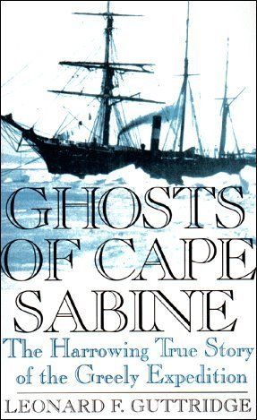Ghosts of Cape Sabine: The Harrowing True Story of the Greely Expedition