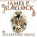 The Aylesford Skull: The Adventures of Langdon St Ives, Book 3 Audiobook by James P Blaylock Narrated by William Gaminara