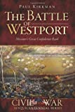Battle of Westport, The:: Missouri's Great Confederate Raid (Civil War Sesquicentennial)