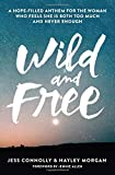 Wild and Free: A Hope-Filled Anthem for the Woman Who Feels She is Both Too Much and Never Enough (Paperback)