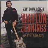 Waylon JENNINGS JENNINGS, Waylon Goin' Down Rockin' - The Last Recordings