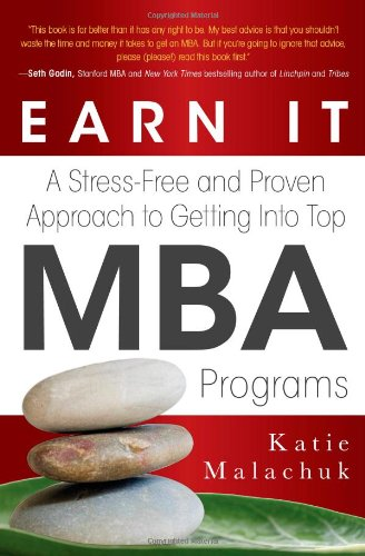 Earn it: A Stress-Free and Proven Approach to Getting into Top MBA Programs