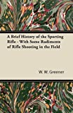 img - for A Brief History of the Sporting Rifle - With Some Rudiments of Rifle Shooting in the Field book / textbook / text book