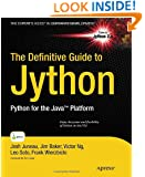 The Definitive Guide to Jython: Python for the Java Platform (Expert's Voice in Software Development)