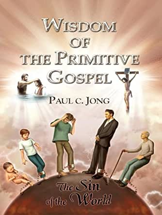 Wisdom of the Primitive Gospel - Kindle edition by Paul C