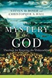 img - for The Mystery of God: Theology for Knowing the Unknowable book / textbook / text book