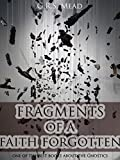 FRAGMENTS OF A FAITH FORGOTTEN (One of the Best book about Gnostic) - Annotated What is Gnosticism?