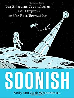 Book Cover: Soonish: Ten Emerging Technologies That'll Improve and/or Ruin Everything